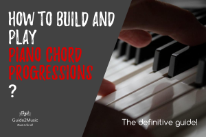 How to build and play piano chord progressions? the definite guide.