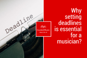 Why setting deadlines is essential for a musician