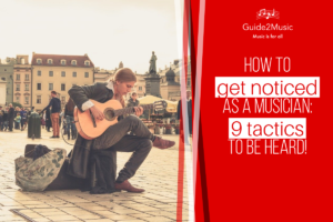 How to get noticed as a musician: 9 tactics to be heard!
