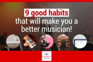 9 good habits for a musician, that will help you become better, faster!