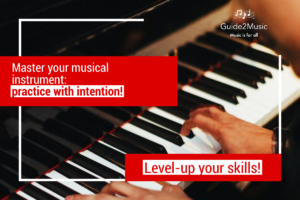 How to master your musical instrument? practice with intention!