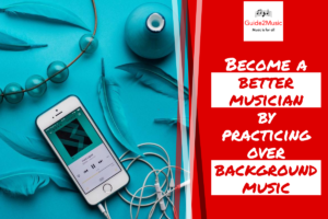 Become a better musician by practicing over background music