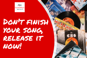 Read more about the article Don't finish your song, release it now!
