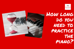 How long do you need to practice the piano?