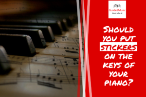 Should you put stickers on the keys of your piano?