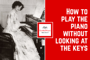 How to play the piano without looking at the keys, and still play well!